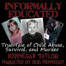 Informally Educated: A True Tale of Child Abuse, Survival and Murder (Unabridged) Audiobook, by Kennesaw Taylor