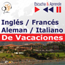 Ingles / Frances / Italiano / Aleman - De Vacaciones (English / French / Italian / German - Holiday): Escucha & Aprende (Listen & Learn) (Unabridged), by Dorota Guzik