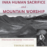 Inka Human Sacrifice and Mountain Worship: Strategies for Empire Unification (Unabridged) Audiobook, by Thomas Besom