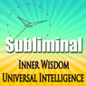 Inner Wisdom & Universal Intelligence: Subliminal Intuition Sleep Binaural Beats Relaxing Solfellgio Frequencies Audiobook, by Subliminal Hypnosis