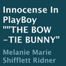 Innocence in Playboy: The Bow-Tie Bunny (Unabridged), by Melanie Marie Shifflett-Ridner