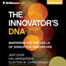 The Innovators DNA: Mastering the Five Skills of Disruptive Innovators (Unabridged), by Jeff Dyer
