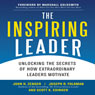 The Inspiring Leader: Unlocking the Secrets of How Extraordinary Leaders Motivate (Unabridged) Audiobook, by John Zenger