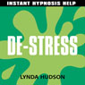 Instant De-Stress: Help for people in a hurry! Audiobook, by Lynda Hudson