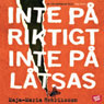 Inte pa riktigt, inte pa latsas (Not Real, Not Pretend) (Unabridged) Audiobook, by Maja-Maria Henriksson