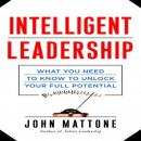 Intelligent Leadership: What You Need to Know to Unlock Your Full Potential (Unabridged) Audiobook, by John Mattone