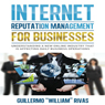 Internet Reputation Management for Businesses (Unabridged) Audiobook, by Guillermo William Rivas