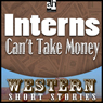 Interns Cant Take Money (Unabridged), by Max Brand