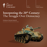 Interpreting the 20th Century: The Struggle Over Democracy Audiobook, by The Great Courses