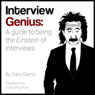 Interview Genius: A guide to being the Einstein of interviews (Unabridged), by Gary Gamp