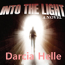 Into the Light (Unabridged) Audiobook, by Darcia Helle
