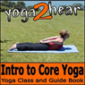 Introduction to Core Yoga: Yoga Class and Guide Book (Unabridged) Audiobook, by Yoga 2 Hear