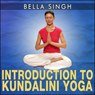 Introduction to Kundalini Yoga (Unabridged) Audiobook, by Bella Singh