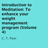 Introduction to Meditation: To Enhance Your Weight Management Program, Volume 4 (Unabridged) Audiobook, by C. T. Pam