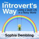 The Introverts Way: Living a Quiet Life in a Noisy World (Unabridged) Audiobook, by Sophia Dembling