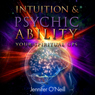 Intuition & Psychic Ability: Your Spiritual GPS (Unabridged), by Jennifer O'Neill