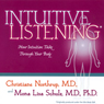Intuitive Listening: How Intuition Talks Through Your Body, by Christiane Northrup