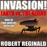 Invasion!: Earth Vs. the Aliens: War of Two Worlds, Book 1 (Unabridged) Audiobook, by Robert Reginald
