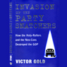 Invasion of the Party Snatchers: How the Holy Rollers and Neo-Cons Destroyed the GOP (Unabridged), by Victor Gold