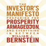 The Investors Manifesto: Preparing for Prosperity, Armageddon, and Everything in Between (Unabridged), by William Bernstein
