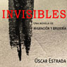 Invisibles (Volume 1): Spanish Edition (Unabridged) Audiobook, by Oscar Estrada