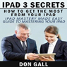 iPad 3 Secrets: How to Get the Most from Your iPad (Unabridged) Audiobook, by Don Gall