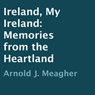 Ireland, My Ireland: Memories from the Heartland (Unabridged) Audiobook, by Arnold J. Meagher