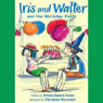 Iris and Walter: Birthday Party (Unabridged) Audiobook, by Elissa Hadden Guest