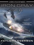 Iron Gray Sea: Destroyermen, Book 7 (Unabridged), by Taylor Anderson