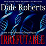 Irrefutable: A Crime Thriller (Unabridged), by Dale Roberts