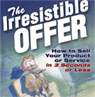 The Irresistible Offer: How to Sell Your Product or Service in Three Seconds or Less (Unabridged), by Mark Joyner