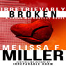 Irretrievably Broken: Sasha McCandless, Book 3 (Unabridged), by Melissa F. Miller