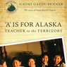 A Is for Alaska: Teacher to the Territory: The Story of Anna Bortel Church Audiobook, by Naomi Gaede-Penner