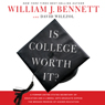 Is College Worth It?: A Former United States Secretary of Education and a Liberal Arts Graduate Expose the Broken Promise of Higher Education (Unabridged) Audiobook, by William Bennett