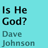 Is He God? (Unabridged) Audiobook, by Dave Johnson