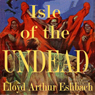 Isle of the Undead (Unabridged) Audiobook, by Lloyd Arthur Eshbach