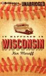 It Happened in Wisconsin Audiobook, by Ken Moraff