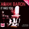 It Was You (Unabridged), by Adam Baron