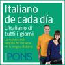 Italiano de cada dia (Everyday Italian): La manera mas sencilla de iniciarse en la lengua italiana (Unabridged), by Pons Idiomas