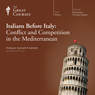 The Italians before Italy: Conflict and Competition in the Mediterranean, by The Great Courses