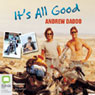 Its All Good (Unabridged), by Andrew Daddo