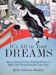 Its All in Your Dreams: How to Interpret Your Sleeping Dreams to Make Your Waking Dreams Come True (Unabridged), by Kelly Sullivan Walden
