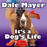 Its a Dogs Life: A Romantic Comedy with a Canine Sidekick (Unabridged) Audiobook, by Dale Mayer