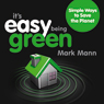 Its Easy Being Green: Simple Ways to Save the Planet (Unabridged) Audiobook, by Mark Mann