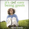 Its Easy Being Green: One Students Guide to Serving God and Saving the Planet (Unabridged) Audiobook, by Emma Sleeth