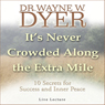 Its Never Crowded Along the Extra Mile: 10 Secrets for Success and Inner Peace Audiobook, by Wayne W. Dyer