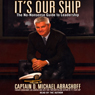 Its Our Ship: The No-Nonsense Guide to Leadership Audiobook, by Captain D. Michael Abrashoff