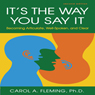 Its the Way You Say It - Second Edition: Becoming Articulate, Well-Spoken, and Clear (Unabridged), by Carol A Fleming PhD