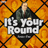 Its Your Round: Complete Series 1 Audiobook, by AudioGO Ltd