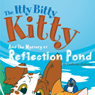 The Itty Bitty Kitty and the Mystery at Reflection Pond (Unabridged) Audiobook, by Catherine Follestad